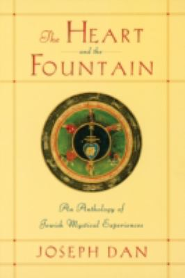 Heart and the Fountain An Anthology of Jewish Mystical Experiences