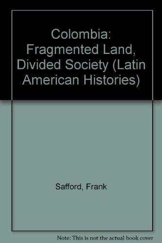Colombia: Fragmented Land, Divided Society (Latin American Histories)