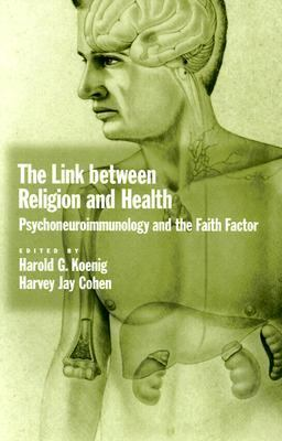 Link Between Religion and Health Psychoneuuroimmunology and the Faith Factor