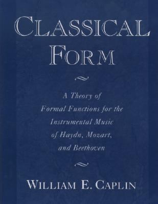 Classical Form A Theory of Formal Functions for the Instrumental Music of  Haydn, Mozart, and Beethoven