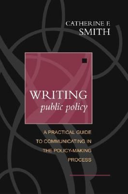 Writing Public Policy Practical Guide To Communicating In the Policy-Making Process