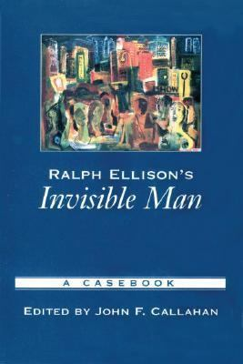 Ralph Ellison's Invisible Man A Casebook