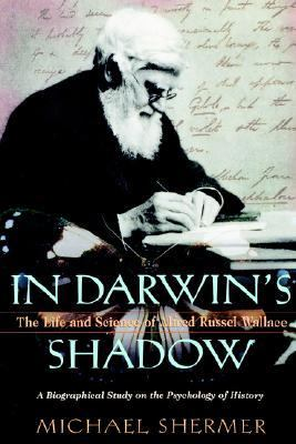 In Darwin's Shadow The Life and Science of Alfred Russel Wallace  A Biographical Study on the Psychology of History
