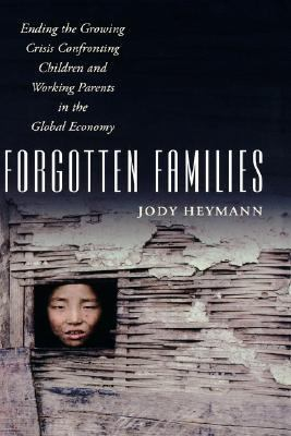 Forgotten Families Ending the Growing Crisis Confronting Children And Working Parents in the Global Economy