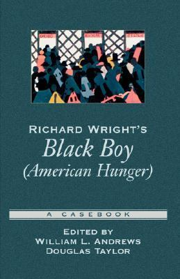 Richard Wright's Black Boy (American Hunger) A Casebook