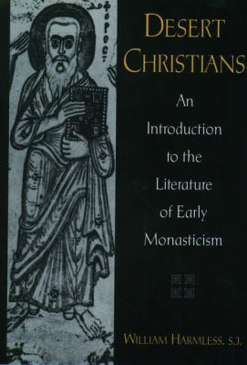 Desert Christians An Introduction to the Literature of Early Monasticism