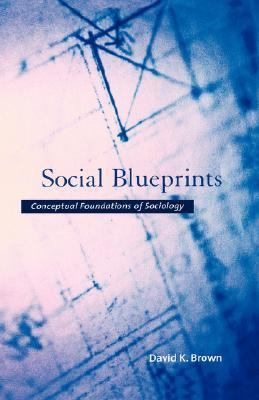 Social Blueprints Conceptual Foundations of Sociology