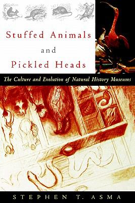 Stuffed Animals & Pickled Heads The Culture and Evolution of Natural History Museums