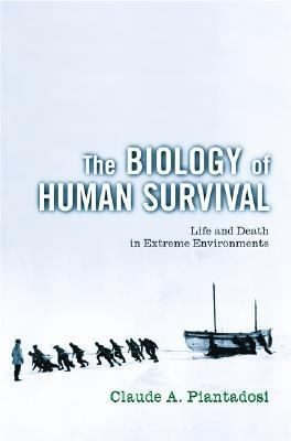 Biology of Human Survival Life and Death in Extreme Environments
