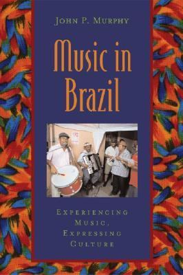 Music in Brazil Experiencing Music, Expressing Culture