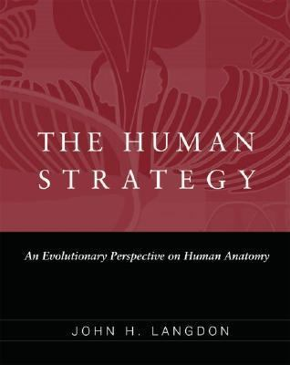 Human Strategy An Evolutionary Perspective on Human Anatomy