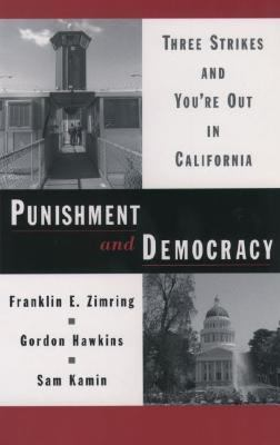 Punishment and Democracy Three Strikes and You're Out in California