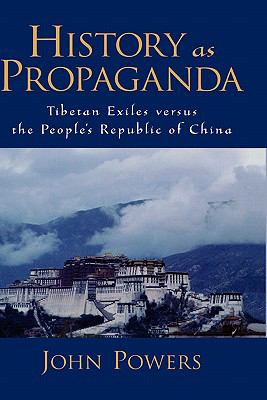 History As Propaganda Tibetan Exiles Versus The People's Republic Of China
