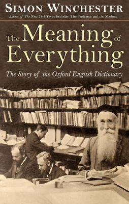 Meaning of Everything The Story of the Oxford English Dictionary