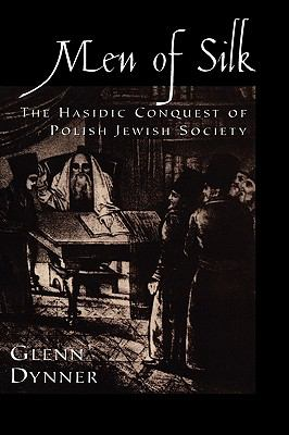 Men of Silk The Hasidic Conquest of Polish Jewish Society
