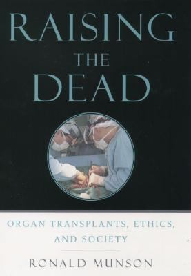 Raising The Dead Organ Transplants, Ethics, And Society