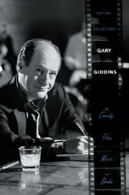 Natural Selection Gary Giddins on Comedy, Film, Music, And Books