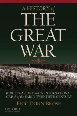 A History of the Great War: World War One and the International Crisis of the Early Twentieth Century