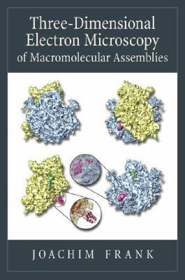Three-Dimensional Electron Microscopy Of Macromolecular Assemblies Visualization Of Biological Molecules In Their Native State