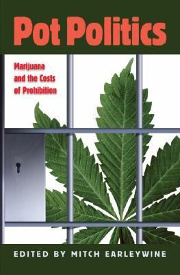 Pot Politics Marijuana and the Costs of Prohibition
