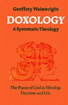 Doxology The Praise of God in Worship, Doctrine and Life  A Systematic Theology