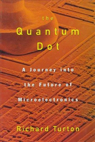 The Quantum Dot: A Journey into the Future of Microelectronics