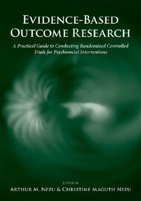 Evidence-Based Outcome Research A Practical Guide to Conducting Randomized Controlled Trials for Psychosocial Interventions
