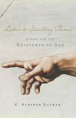 Letters to Doubting Thomas A Case for the Existence of God