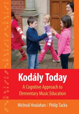 Kodaly Today A Cognitive Approach to Elementary Music Education