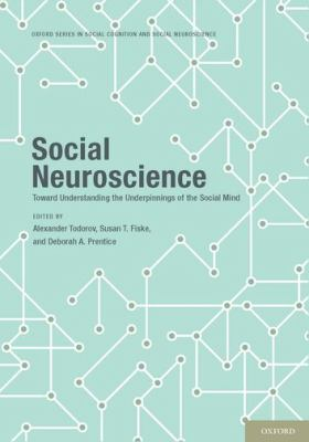 Social Neuroscience : Toward Understanding the Underpinnings of the Social Mind