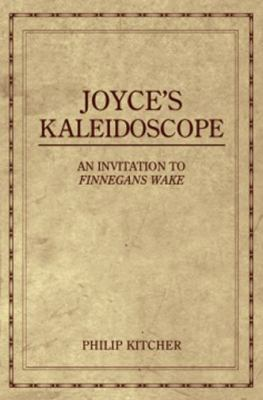 Joyce's Kaleidoscope An Invitation to Finnegans Wake
