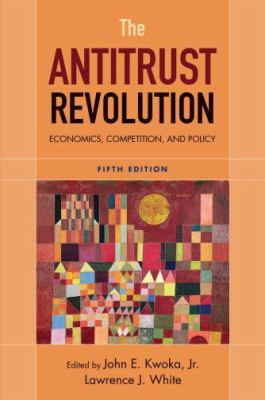 Antitrust Revolution: Economics, Competition, and Policy