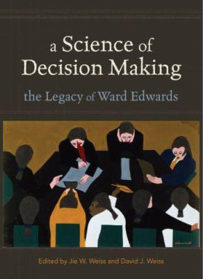 A Science of Decision Making: The Legacy of Ward Edwards