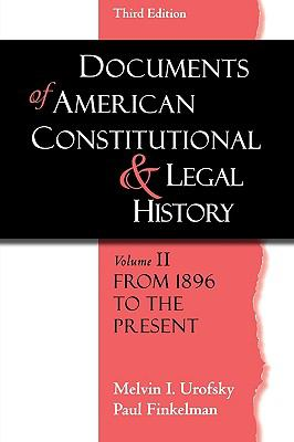 Documents of American Constitutional And Legal History From 1896 To The Present