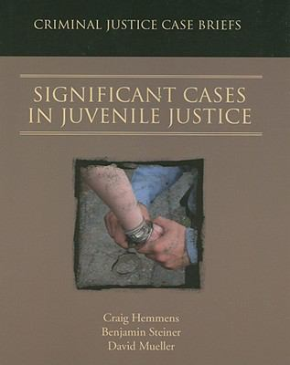 Significant Cases in Juvenile Justice Criminal Justice Case Briefs