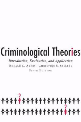 Criminological Theories: Introduction, Evaluation, and Application