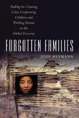 Forgotten Families: Ending the Growing Crisis Confronting Children and Working Parents in the Global Economy