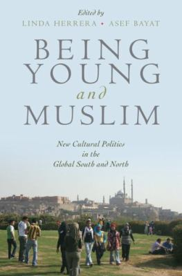 Being Young and Muslim : New Cultural Politics in the Global South and North