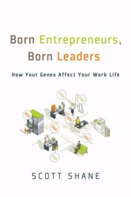 Born Entrepreneurs, Born Leaders: How Your Genes Affect Your Work Life