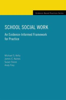 School Social Work: An Evidence-Informed Framework for Practice (Evidence-Based Practices)
