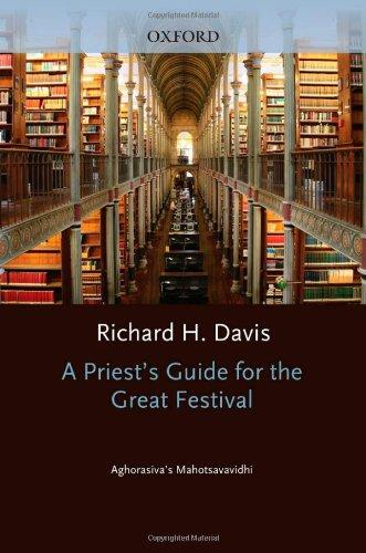 A Priest's Guide for the Great Festival Aghorasiva's Mahotsavavidhi (South Asia Research)