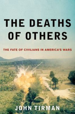 Deaths of Others : The Fate of Civilians in America's Wars