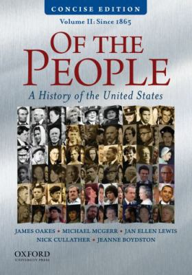 Of the People: A Concise History of the United States, Volume II: Since 1865