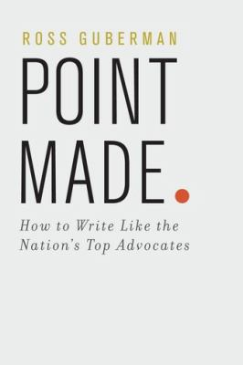 Point Made : How to Write Like the Nation's Top Advocates