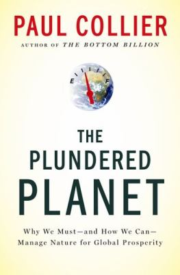 Plundered Planet : Why We Must - and How We Can - Manage Nature for Global Prosperity