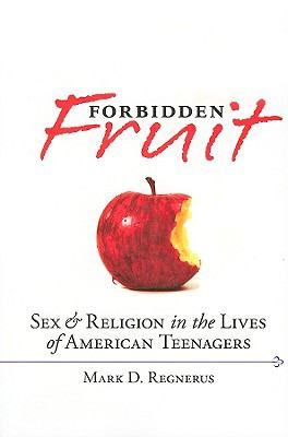 Forbidden Fruit: Sex and Religion in the Lives of American Teenagers