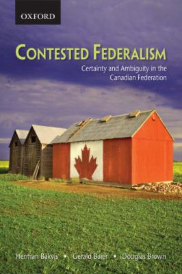 Contested Federalism: Certainty and Ambiguity in the Canadian Federation