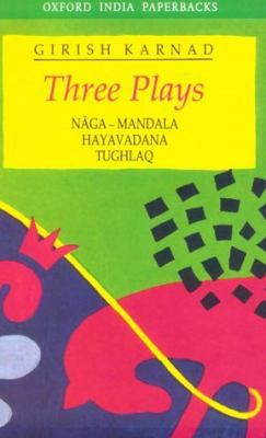 Three Plays Naga-Mandala, Hayavadana, Tughlaq