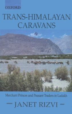 Trans-Himalayan Caravans Merchant Princes and Peasant Traders in Ladakh