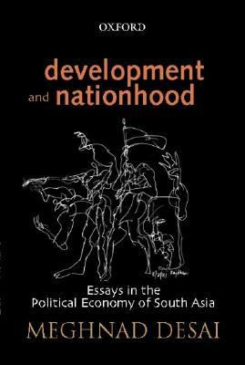 Development And Nationhood Essays in the Political Economy of South Asia